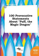 100 Provocative Statements about Puff  the Magic Dragon Book PDF