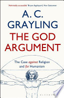 """The God Argument: The Case Against Religion and for Humanism"" by A. C. Grayling"