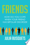 Friends  How Do You Cope When Your Friend Has Bipolar Book