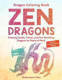 Dragon Coloring Book: Zen Dragons. Coloring Castles, Fairies, and Fire Breathing Dragons for Peace of Mind