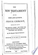 The New Testament of Our Lord. and Saviour Jesus Christ, Transl. Out of the Original Greec: and with the Former Transl. Diligently Compared and Revised. By His Majesty's Special Command