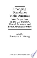 Changing Boundaries in the Americas : New Perspectives on the U.S.-Mexican, Central American, and South American Borders