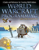 """""""World of Warcraft Programming: A Guide and Reference for Creating WoW Addons"""" by James Whitehead, II, Rick Roe"""