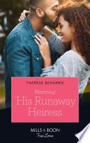 Marrying His Runaway Heiress Mills Boon True Love