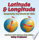 Latitude   Longitude  Geography 2nd Grade for Kids   Children s Earth Sciences Books Edition