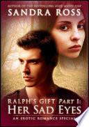 Her Sad Eyes  Ralph s Gift Part 1