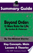 SUMMARY: Beyond Order: 12 More Rules For Life: By Jordan B. Peterson | The MW Summary Guide