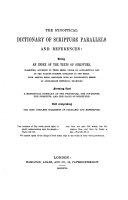 The Synoptical Dictionary of Scriptural Parallels and References: Being an Index of the Texts of Scripture, Classified, According to Their Sense, Under an Alphabetical List of the Various Subjects Contained in the Bible, Etc. [By C. H. Lambert.]