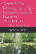 Water   Soil Management Tips for Sustainable   Intensive Aquaculture  A Field Guide Book Book