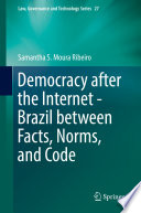 Democracy after the Internet   Brazil between Facts  Norms  and Code