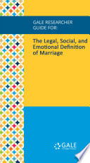 Gale Researcher Guide for  The Legal  Social  and Emotional Definition of Marriage Book