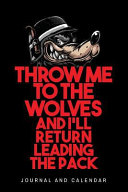 Throw Me to the Wolves and I ll Return Leading the Pack  Blank Lined Journal with Calendar for Wolf Lover