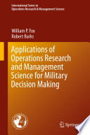 Applications of Operations Research and Management Science for Military Decision Making