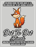 Animals Dot to Dot Book for Kids Ages  4 5
