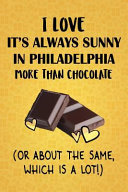 I Love It's Always Sunny in Philadelphia More Than Chocolate (Or About The Same, Which Is A Lot!)