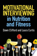 """Motivational Interviewing in Nutrition and Fitness"" by Dawn Clifford, Laura Curtis"