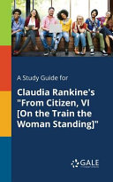 A Study Guide for Claudia Rankine s  From Citizen  VI  On the Train the Woman Standing