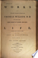 The Works of the Right Reverend Father in God Thomas Wilson  Fifty eight Years Lord Bishop of Sodor and Man