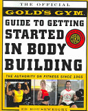 The Gold s Gym Guide to Getting Started in Bodybuilding Book