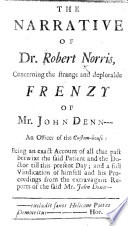 The Narrative Of Dr R Norris Concerning The Strange And Deplorable Frenzy Of Mr J Denn Etc A Satire In Answer To John Dennis S Remarks On Addison S Cato By A Pope  Book PDF