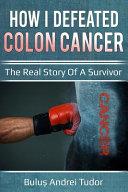 How I Defeated Colon Cancer