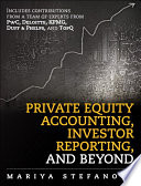 Private Equity Accounting, Investor Reporting, and Beyond  : Advanced Guide for Private Equity Managers, Institutional Investors, Investment Professionals, and Students