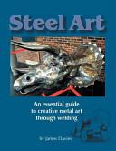 Steel Art   An Essential Guide to Creative Metal Art Through Welding