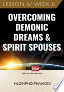 OVERCOMING DEMONIC DREAMS   SPIRIT SPOUSES  LESSON 6