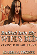 Bullied Into My Wife's Bed: Cuckold Husband Humiliation