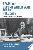 """""""Spain, the Second World War, and the Holocaust: History and Representation"""" by Sara J. Brenneis, Gina Herrmann"""