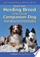 """TEACH YOUR HERDING BREED TO BE A GREAT COMPANION DOG FROM OBSESSIVE TO OUTSTANDING"" by Dawn Antoniak-Mitchell"