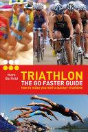 Triathlon   the Go Faster Guide