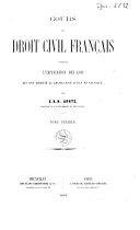 Cours de droit civil français comprenant l'explication des lois qui ont modifié la législation civile en Belgique