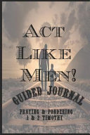 ACT Like Men! Guided Journal Praying & Pondering 1 & 2 Timothy
