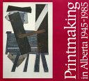 Printmaking in Alberta  1945 1985