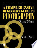 A Comprehensive Beginner s Guide to Photography  Second Edition Book PDF