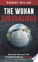 The Wuhan Coronavirus  Survival Manual and Concise Guide to COVID 19  Symptoms  Outbreak  and Prevention in 2020