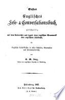 Erstes Englisches Lese- u. Conversationsbuch, gleichzeitig mit dem Unterrichte aus irgend einer englischen Grammatik oder englischem Lehrbuche
