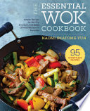 """The Essential Wok Cookbook: A Simple Chinese Cookbook for Stir-Fry, Dim Sum, and Other Restaurant Favorites"" by Naomi Imatome-Yun"