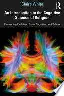 An Introduction to the Cognitive Science of Religion