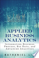 Applied Business Analytics  : Integrating Business Process, Big Data, and Advanced Analytics