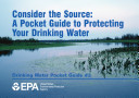Consider the source a pocket guide to protecting your drinking water.