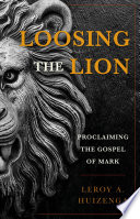 Loosing the Lion  Proclaiming the Gospel of Mark