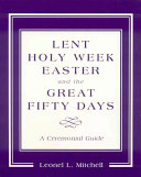 Lent, Holy Week, Easter, and the Great Fifty Days