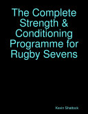 The Complete Strength & Conditioning Programme for Rugby Sevens