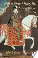 Hero or Tyrant  Henry III  King of France  1574 89