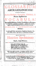 Glossarium Archaiologicum: continens Latino-barbara, peregrina, obsoleta, et novatæ significationis vocabula ... Scholiis et commentariis illustrata, etc. Edited by Sir W. Dugdale, with a dedicatory epistle by C. Spelman. With a MS. glossary to the poems of Gawin Douglas