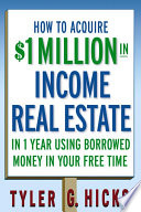 How to Acquire  1 million in Income Real Estate in One Year Using Borrowed Money in Your Free Time