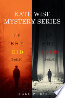 A Kate Wise Mystery Bundle  If She Hid   4  and If She Fled   5