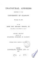 Inaugural address delivered to the University of Glasgow, Nov. 19, 1873. Corrected by the author